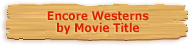 Encore Westerns by Movie Title